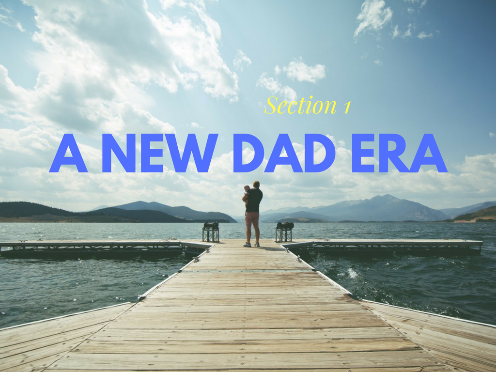 rise of the modern day dad, new dad era