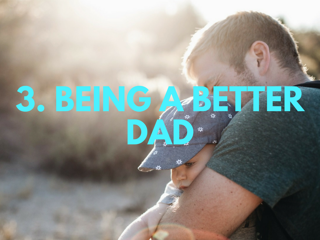 the rise of the modern day dad - how to be a better dad