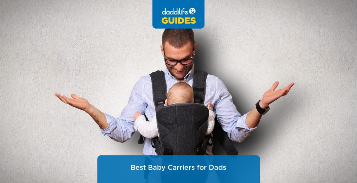 best baby carriers for dads, dads baby carriers, baby carriers for first time dad, baby wraps for dad, best carriers for dads