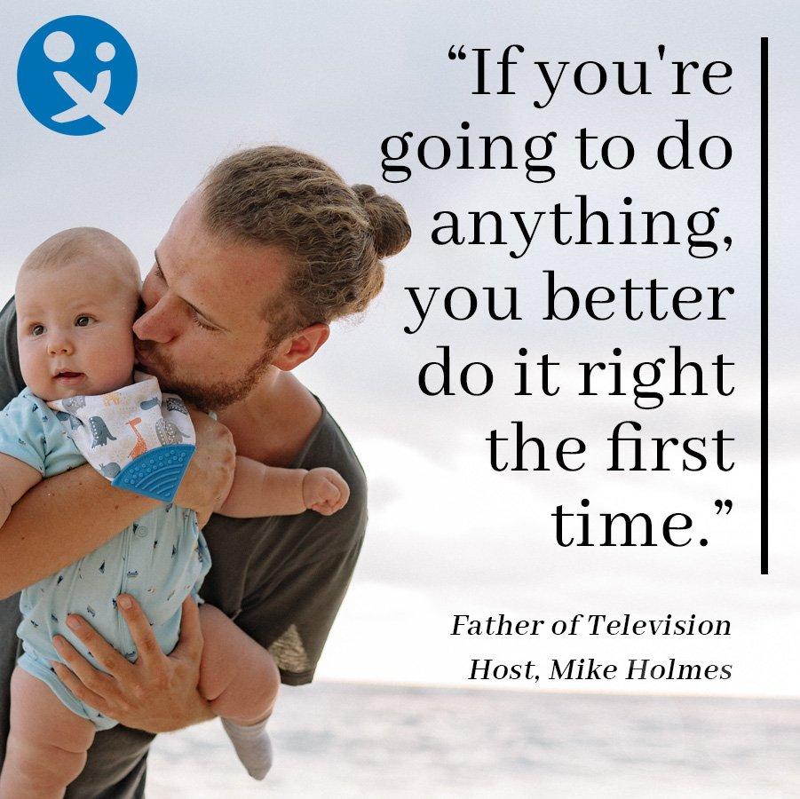 inspirational quotes, inspirational quotes from dad, inspirational quotes for dads, Mike Holmes