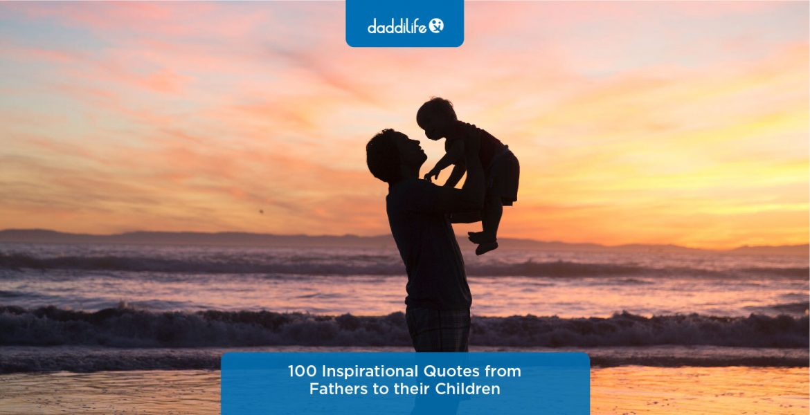 inspirational quotes, inspirational dad quotes, inspirational quotes from dads, dad quotes, fatherly quotes